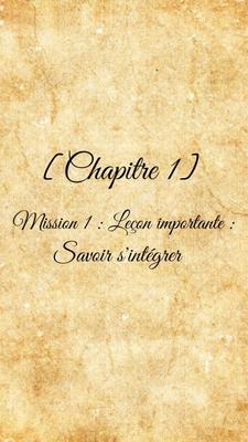 [Chapitre 1] Mission 1 : leçon importante : Savoir s'intégrer
