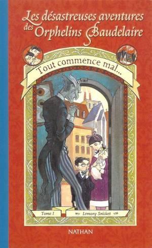 Les désastreuses aventures des orphelins Baudelaire, tome 1 : Tout commence mal...
