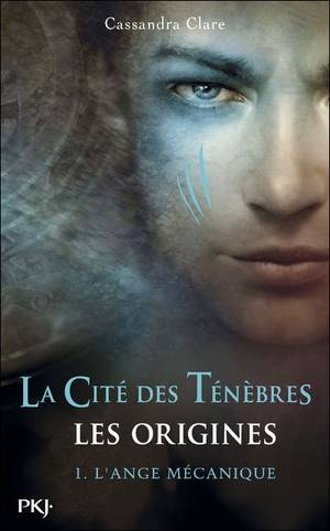The Mortal Instruments, les origines, tome 1 : L'Ange mécanique