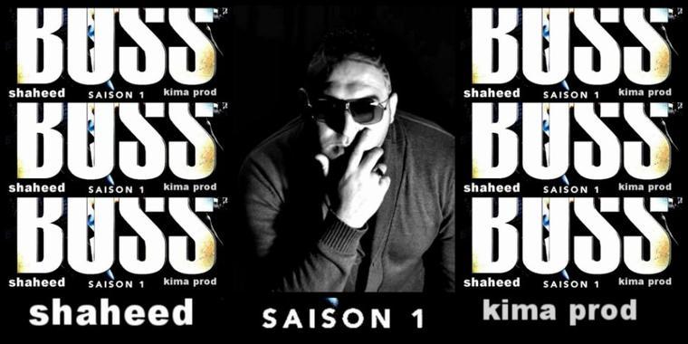5.SHAHEED(LAISSE LES CROIRE..)KIMA PROD-BOSS SAISON 1
