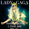 Lady GaGa Then You'd Love Me