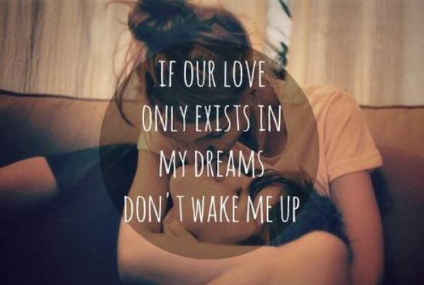 """"""" Si notre amour n'existe seulement dans mes rêves, ne me réveille pas """""""