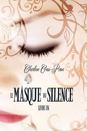 Le Masque du Silence - Livre Un, Charlène Gros-Piron