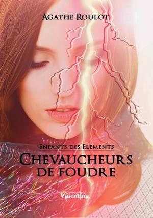 Enfants des Eléments - Tome 1 : Chevaucheurs de Foudre, Agathe Roulot