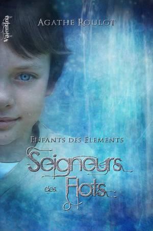 Enfants des Eléments - Tome 2 : Seigneurs des Flots, Agathe Roulot
