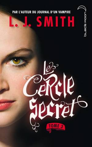 Le Cercle Secret - Tome 3 : Le Pouvoir, L.J. Smith