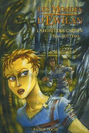 Les Mondes d'Ewilan, Tome 1 : La forêt des captifs, Pierre Bottero