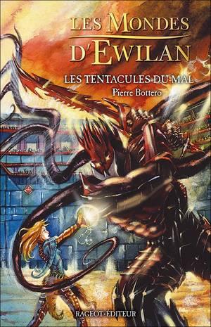 Les Mondes d'Ewilan, Tome 3 : Les Tentacules du Mal, Pierre Bottero