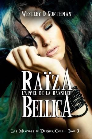 Les Mémoires du Dernier Cycle - Tome 3 : Raïza Bellica, l'Appel de la Banshee, Westley Diguet