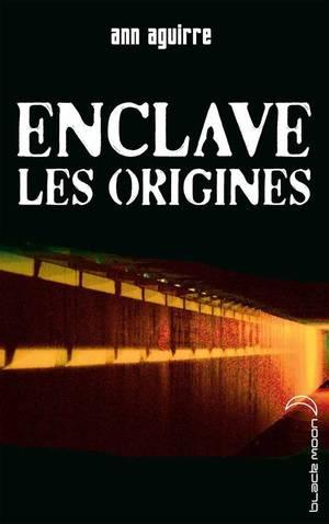 Enclave - Les Origines, Ann Aguirre
