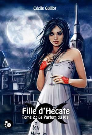 Fille d'Hécate - Tome 2 : Le Parfum du Mal, Cécile Guillot