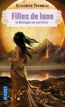 Filles de Lune - Tome 2 : La Montagne aux Sacrifices, Elisabeth Tremblay