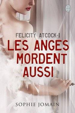 Felicity Atcock - Tome 1 : Les Anges mordent aussi, Sophie Jomain