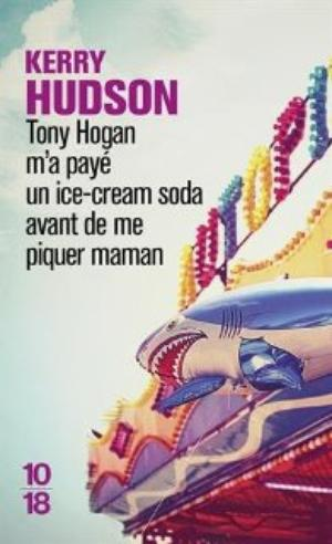 Tony Hogan m'a payé un ice-cream soda avant de me piquer maman, Kerry Hudson