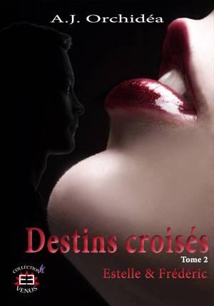 Destins Croisés - Tome 2 : Estelle & Frédéric, A.J. Orchidéa