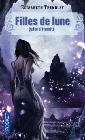 Filles de Lune - Tome 4 : Quête d'éternité, Elisabeth Tremblay