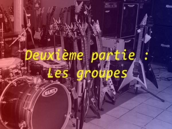 ♫ ♫ Deuxième Partie : Les groupes ♫ ♫