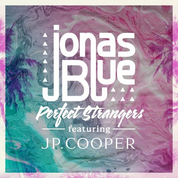 Jonas Blue - Perfect Strangers ft JP Cooper (2016)