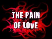 "Welcome to "" The Pain Of Love """