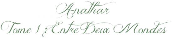 #300 - Anathar Tome 1 : Entre Deux Mondes