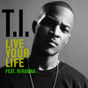Live Your Life (Ft. Rihanna)