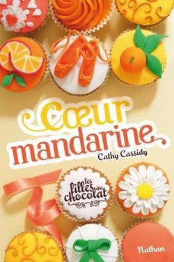 """Les filles au chocolat, tome 3 """"Coeur Mandarine""""-  C. Cassidy - 9/10"""