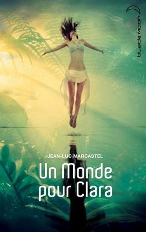 Un monde pour Clara - Jean-Luc Marcastel - 6/10