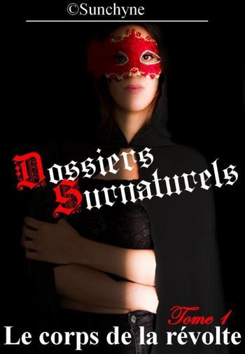 Dossiers Surnaturels, Tome 1 : Le corps de la révolte