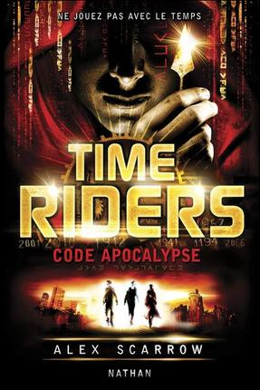 Time Riders : Code Apocalypse by Alex Scarrow