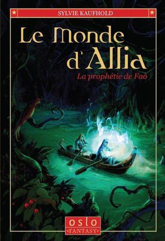 Le Monde d'Allia: La prophétie de Faô by Sylvie Kaufhold