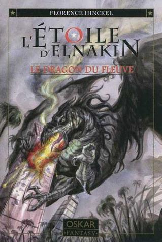 L'Etoile d'Elnakin: le dragon du fleuve by Florence Hinckel