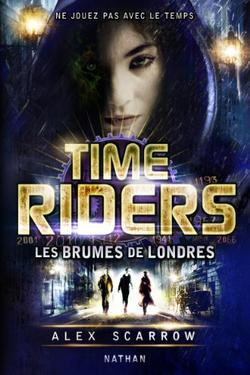 Time Riders: Les brumes de Londres by Alex Scarrow