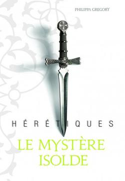 Hérétiques: Le Mystère Isolde by Philippa Gregory