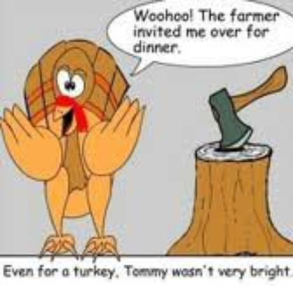 The poor turkey has no idea ...