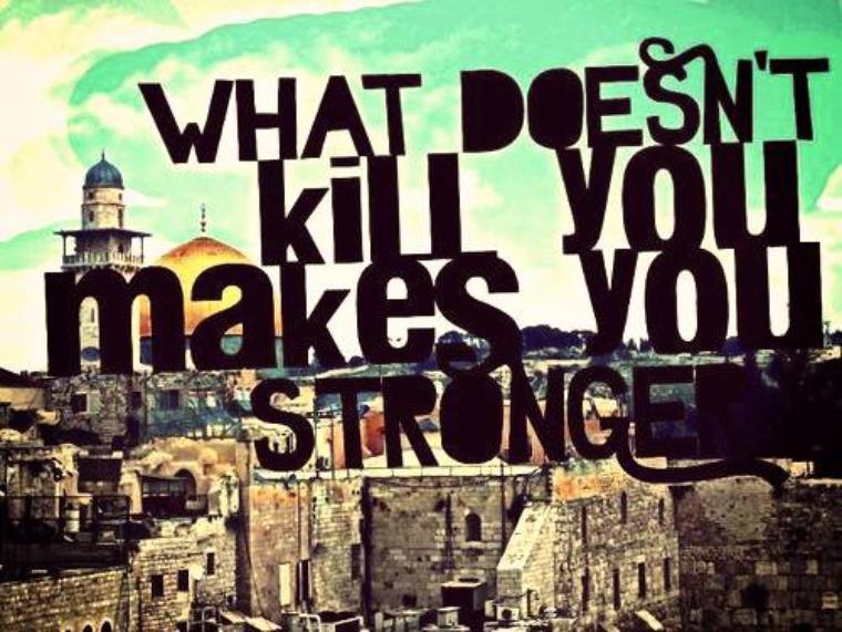Ce qui ne vous tue pas vous rend plus forts