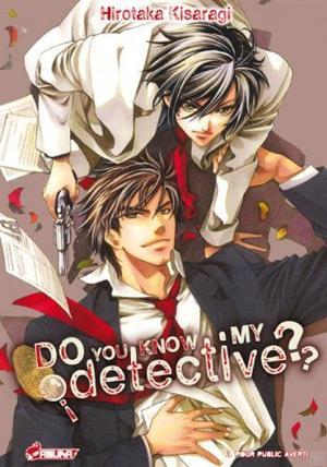 One shot Do You Know My Detective ?  Genre : Yaoi[Action, Romance et Comédie]