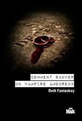 Comment sauver un vampire amoureux -> Beth Fantaskey