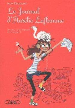 Le journal d'Aurélie Laflamme t2 : Sur le point de craquer -> India Desjardins