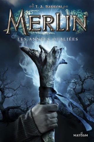 Merlin, t1 : les années oubliées -> T. A. Barron