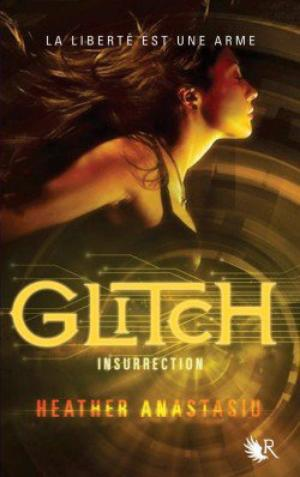 Glitch t3 : Insurrection -> Heather  Anastasiu