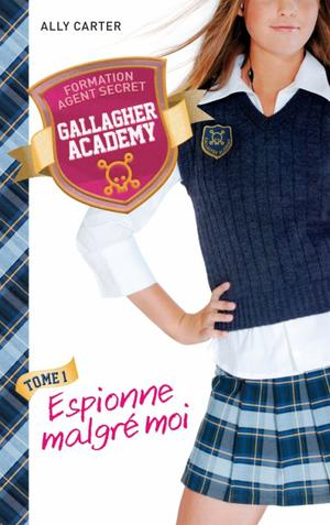 Gallagher Academy t1 : Espionne malgré moi ->  Ally Carter