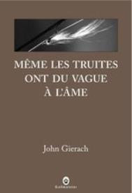 John Gierach, Même les truites ont du vague à l'âme, Coll. Nature writing, Éd. Gallmeister, 2011.