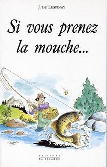 J. de Lespinay, Si vous prenez la mouche . . . La Simarre Editeur, 1995