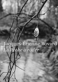 Jacques-Étienne Bovard, La pêche à rôder, Éd. B. Campiche, 2009