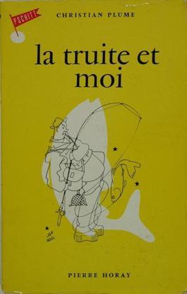 Christian Plume, La truite et moi
