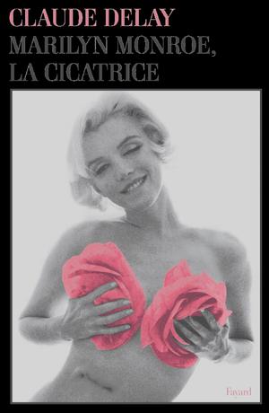 """1962 / Photos Bert STERN / LA CICATRICE / """"Marilyn MONROE, La cicatrice"""", Claude DELAY fait de l'actrice mythique un portrait sensible."""