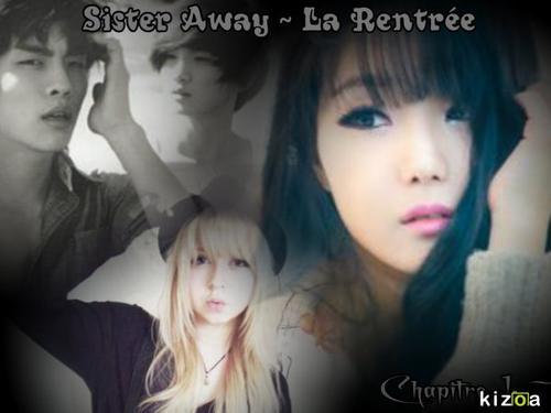Sister Away ~ La rentrée ~ Chapitre I