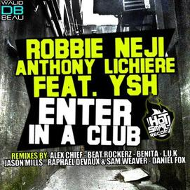 Robbie Neji & Anthony Lichiere Feat. YSH  /  Enter In A Club (RaphaeL Devaux & Sam Weaver Remix) (2011)