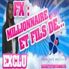 FX, MILLI0NAIRe eT FILS De ...