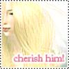 Cherish him!